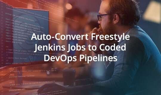 Auto-Convert Freestyle Jenkins Jobs to Coded DevOps Pipelines